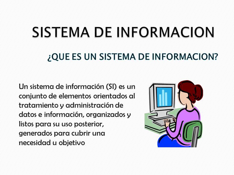 Un sistema de información (SI) es un conjunto de elementos orientados al tratamiento y administración de datos e información, organizados y listos para su uso posterior, generados para cubrir una necesidad u objetivo