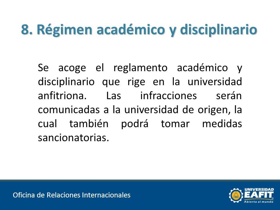 8. Régimen académico y disciplinario Oficina de Relaciones Internacionales Se acoge el reglamento académico y disciplinario que rige en la universidad