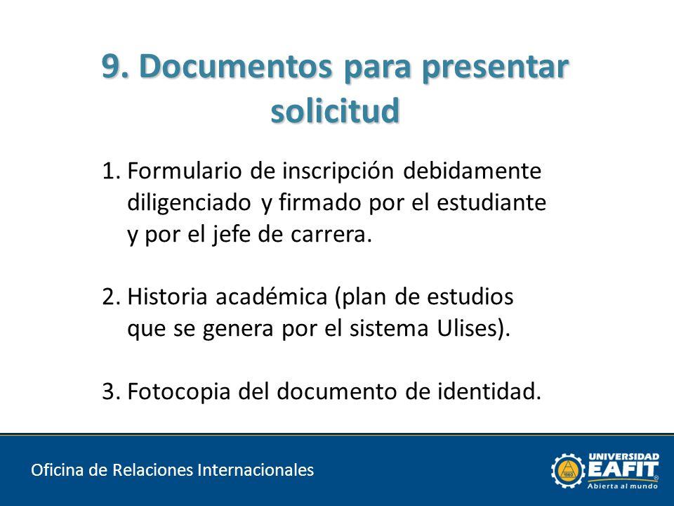 9. Documentos para presentar solicitud Oficina de Relaciones Internacionales 1.Formulario de inscripción debidamente diligenciado y firmado por el est