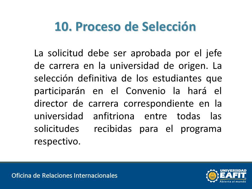 10. Proceso de Selección Oficina de Relaciones Internacionales La solicitud debe ser aprobada por el jefe de carrera en la universidad de origen. La s