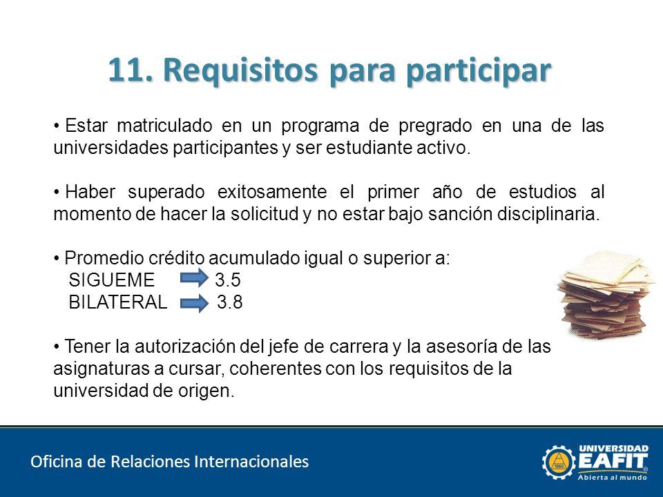 11. Requisitos para participar Oficina de Relaciones Internacionales Estar matriculado en un programa de pregrado en una de las universidades particip