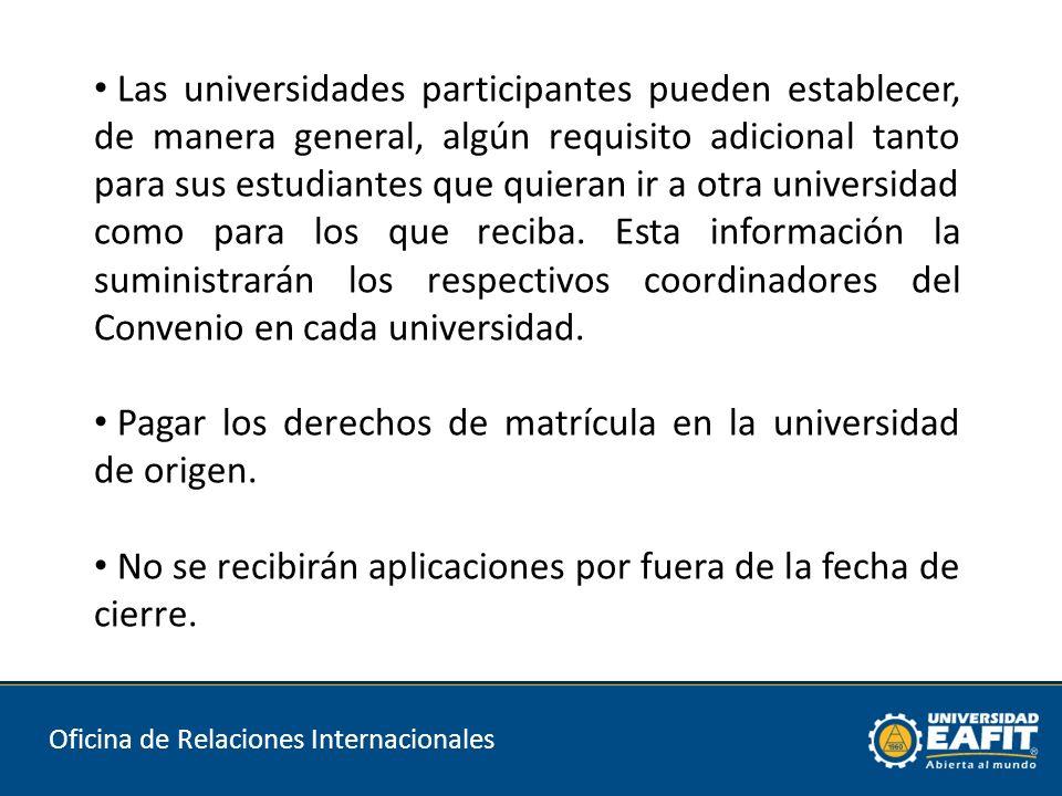 Oficina de Relaciones Internacionales Las universidades participantes pueden establecer, de manera general, algún requisito adicional tanto para sus estudiantes que quieran ir a otra universidad como para los que reciba.