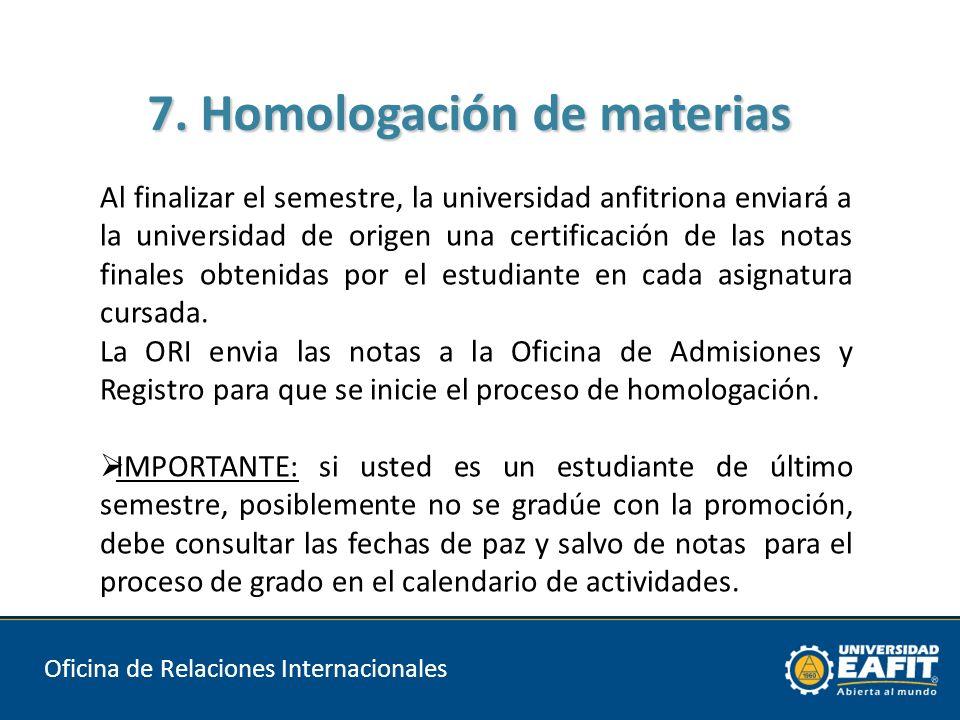 Oficina de Relaciones Internacionales Al finalizar el semestre, la universidad anfitriona enviará a la universidad de origen una certificación de las notas finales obtenidas por el estudiante en cada asignatura cursada.