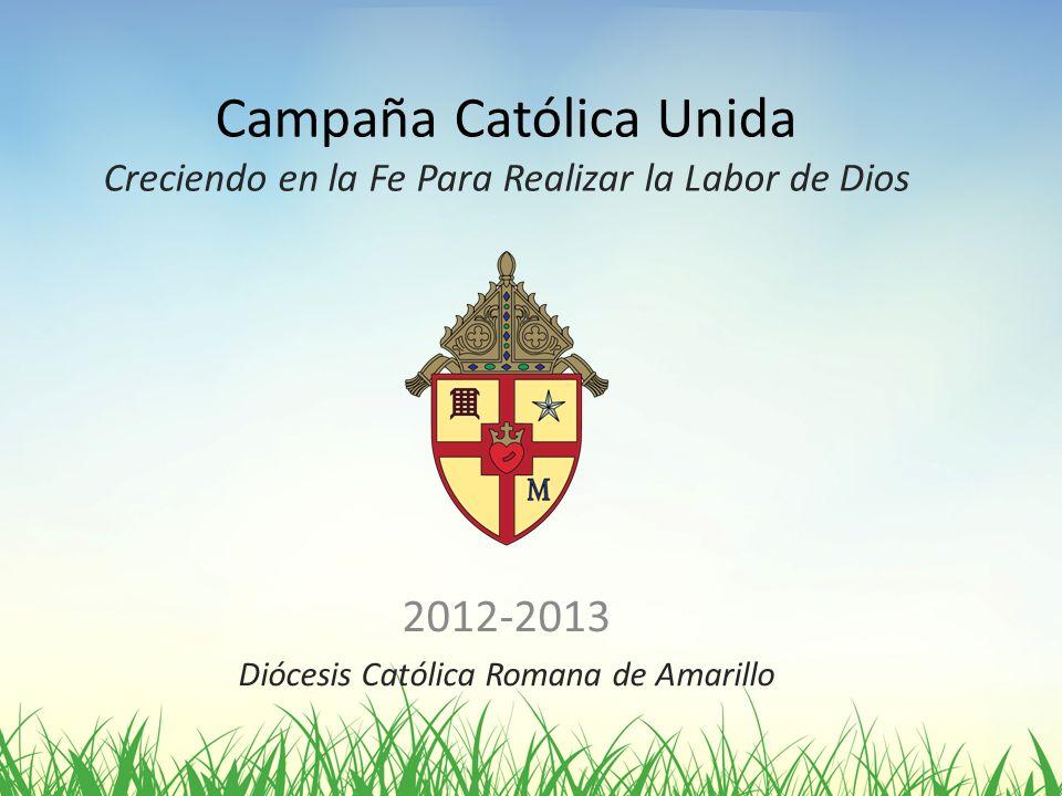 Campaña Católica Unida Creciendo en la Fe Para Realizar la Labor de Dios 2012-2013 Diócesis Católica Romana de Amarillo