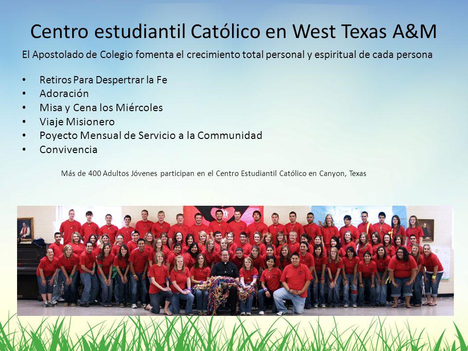 Centro estudiantil Católico en West Texas A&M El Apostolado de Colegio fomenta el crecimiento total personal y espiritual de cada persona Retiros Para