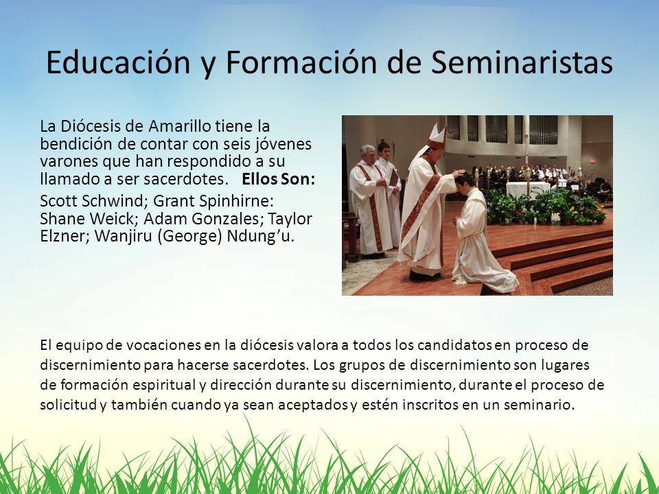 Educación y Formación de Seminaristas La Diócesis de Amarillo tiene la bendición de contar con seis jóvenes varones que han respondido a su llamado a