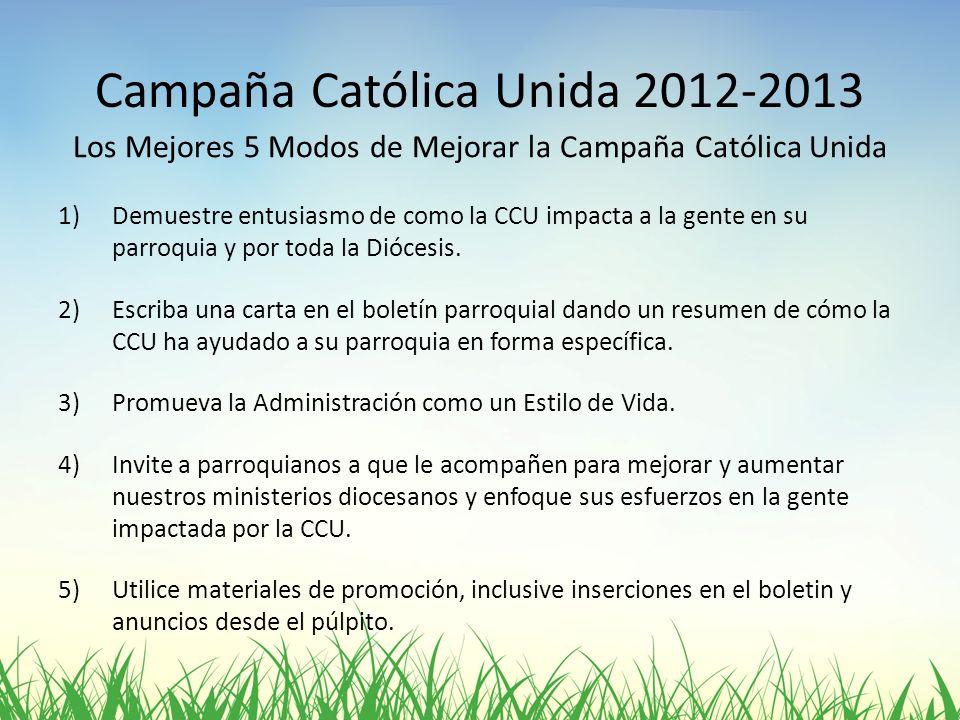Campaña Católica Unida 2012-2013 Los Mejores 5 Modos de Mejorar la Campaña Católica Unida 1)Demuestre entusiasmo de como la CCU impacta a la gente en