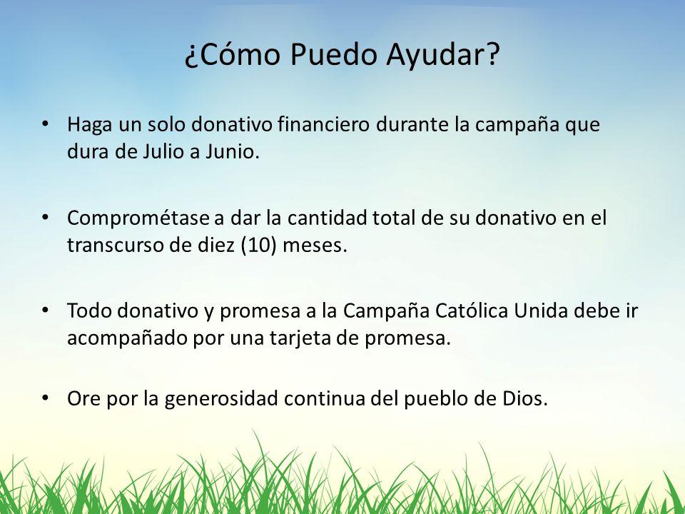 ¿Cómo Puedo Ayudar? Haga un solo donativo financiero durante la campaña que dura de Julio a Junio. Comprométase a dar la cantidad total de su donativo