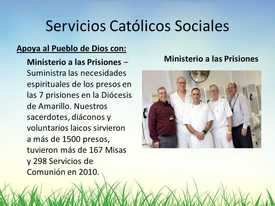 Servicios Católicos Sociales Apoya al Pueblo de Dios con: Ministerio a las Prisiones – Suministra las necesidades espirituales de los presos en las 7