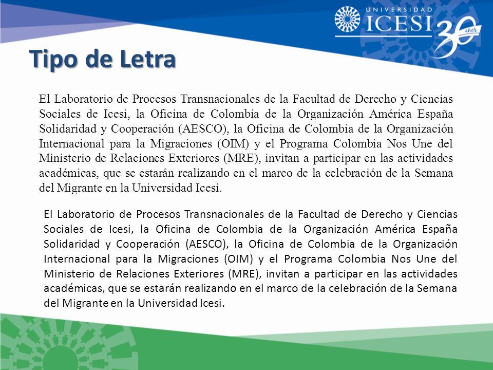 Tipo de Letra El Laboratorio de Procesos Transnacionales de la Facultad de Derecho y Ciencias Sociales de Icesi, la Oficina de Colombia de la Organización América España Solidaridad y Cooperación (AESCO), la Oficina de Colombia de la Organización Internacional para la Migraciones (OIM) y el Programa Colombia Nos Une del Ministerio de Relaciones Exteriores (MRE), invitan a participar en las actividades académicas, que se estarán realizando en el marco de la celebración de la Semana del Migrante en la Universidad Icesi.