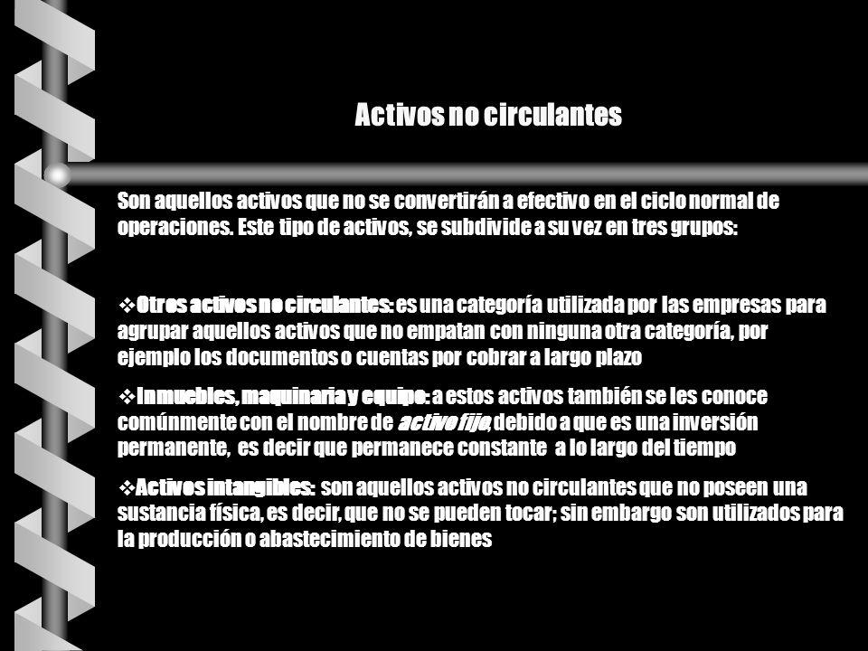 Activos no circulantes Son aquellos activos que no se convertirán a efectivo en el ciclo normal de operaciones. Este tipo de activos, se subdivide a s