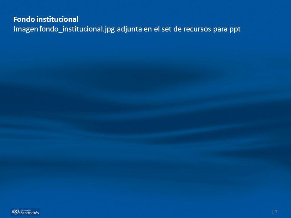 I 7 Fondo institucional Imagen fondo_institucional.jpg adjunta en el set de recursos para ppt