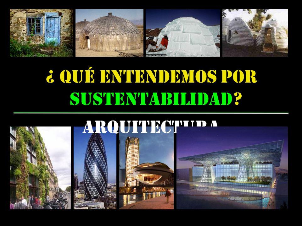 sustentabilidad arquitectura ? ¿ qué entendemos por