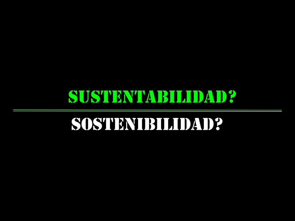 sustentabilidad Sostenibilidad? ?