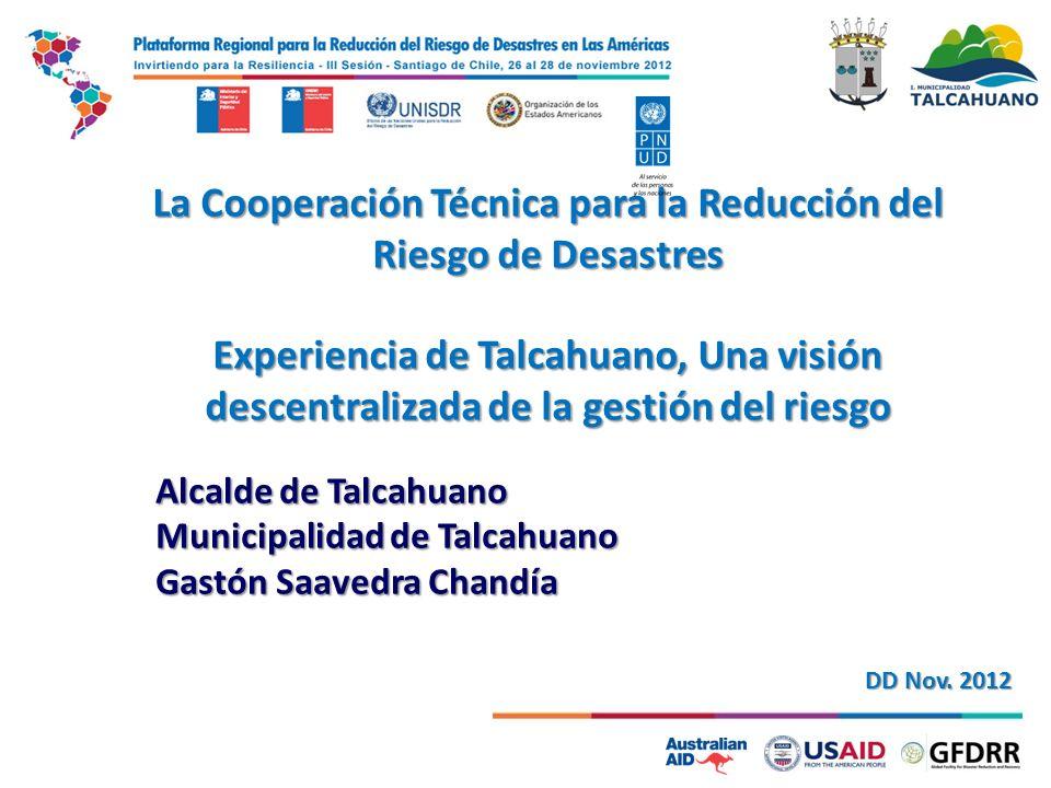 La Cooperación Técnica para la Reducción del Riesgo de Desastres Experiencia de Talcahuano, Una visión descentralizada de la gestión del riesgo Alcald