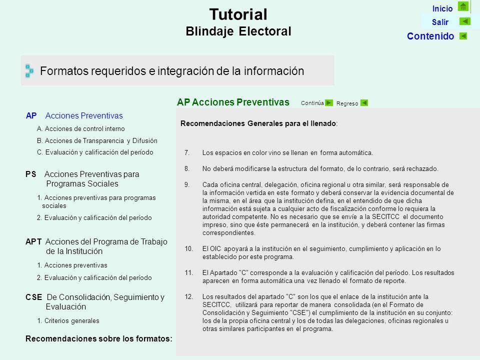 Inicio Salir Tutorial Blindaje Electoral Formatos requeridos e integración de la información AP Acciones Preventivas Continúa Regreso 7.Los espacios en color vino se llenan en forma automática.