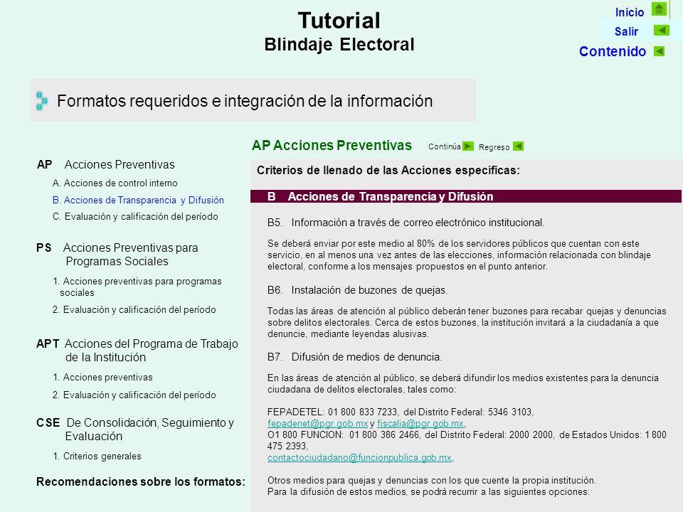 Inicio Salir Tutorial Blindaje Electoral Formatos requeridos e integración de la información AP Acciones Preventivas Continúa Regreso Criterios de llenado de las Acciones específicas: B Acciones de Transparencia y Difusión B5.