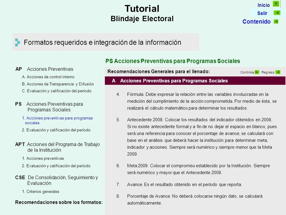Inicio Salir Tutorial Blindaje Electoral Formatos requeridos e integración de la información Recomendaciones Generales para el llenado: A Acciones Preventivas para Programas Sociales 4.Fórmula.