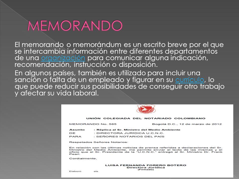 El memorando o memorándum es un escrito breve por el que se intercambia información entre diferentes departamentos de una organización para comunicar