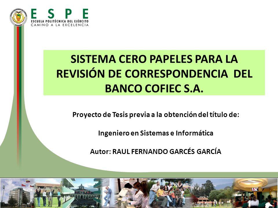 SISTEMA CERO PAPELES PARA LA REVISIÓN DE CORRESPONDENCIA DEL BANCO COFIEC S.A. Proyecto de Tesis previa a la obtención del título de: Ingeniero en Sis