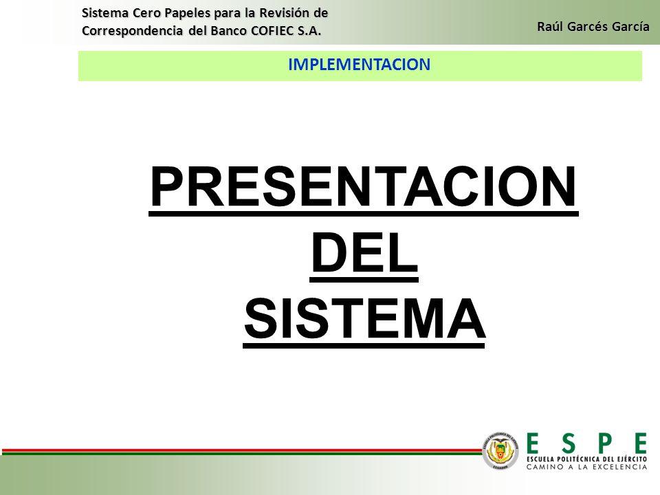 IMPLEMENTACION Sistema Cero Papeles para la Revisión de Correspondencia del Banco COFIEC S.A. Raúl Garcés García PRESENTACION DEL SISTEMA