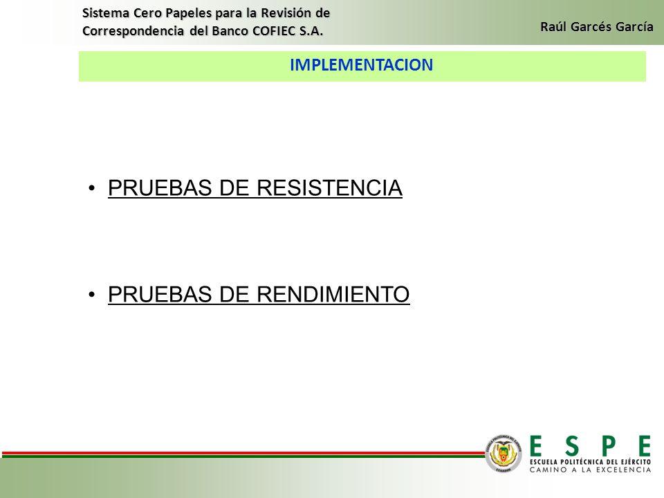 IMPLEMENTACION Sistema Cero Papeles para la Revisión de Correspondencia del Banco COFIEC S.A. Raúl Garcés García PRUEBAS DE RESISTENCIA PRUEBAS DE REN