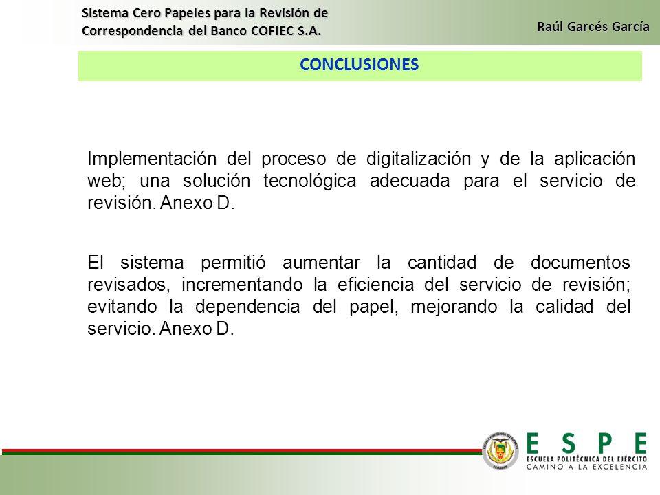 CONCLUSIONES Sistema Cero Papeles para la Revisión de Correspondencia del Banco COFIEC S.A. Raúl Garcés García Implementación del proceso de digitaliz