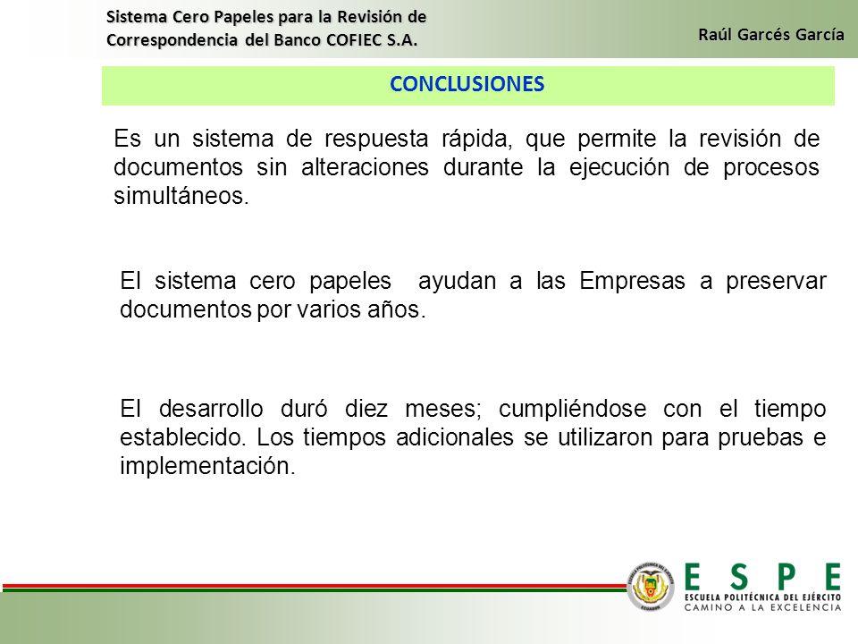 CONCLUSIONES Sistema Cero Papeles para la Revisión de Correspondencia del Banco COFIEC S.A. Raúl Garcés García Es un sistema de respuesta rápida, que