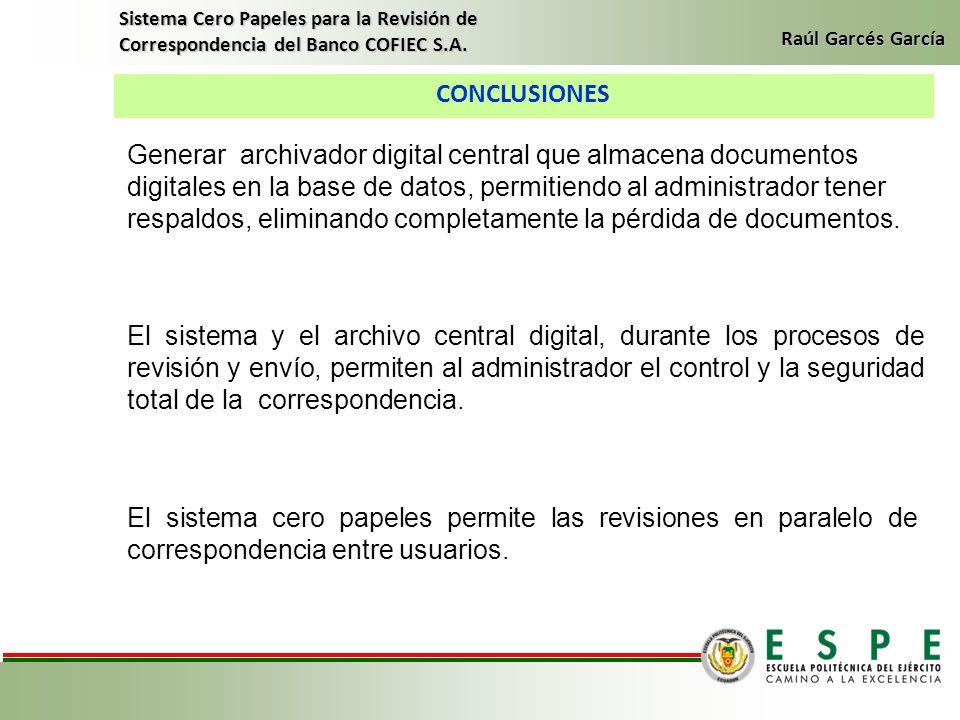 CONCLUSIONES Sistema Cero Papeles para la Revisión de Correspondencia del Banco COFIEC S.A. Raúl Garcés García Generar archivador digital central que
