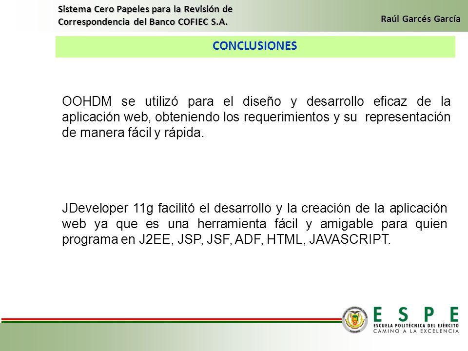 CONCLUSIONES Sistema Cero Papeles para la Revisión de Correspondencia del Banco COFIEC S.A. Raúl Garcés García OOHDM se utilizó para el diseño y desar
