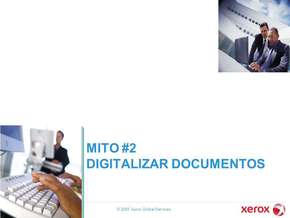 MITO #2 DIGITALIZAR DOCUMENTOS © 2009 Xerox Global Services 19