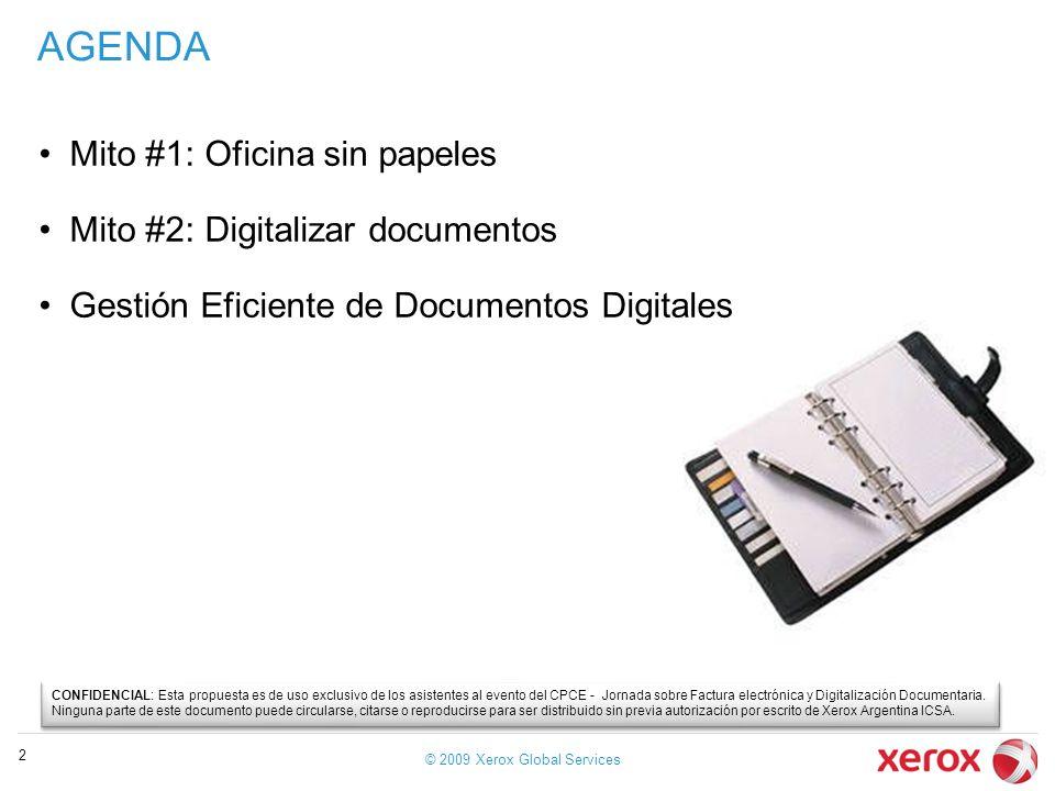 AGENDA Mito #1: Oficina sin papeles Mito #2: Digitalizar documentos Gestión Eficiente de Documentos Digitales © 2009 Xerox Global Services 2 CONFIDENC