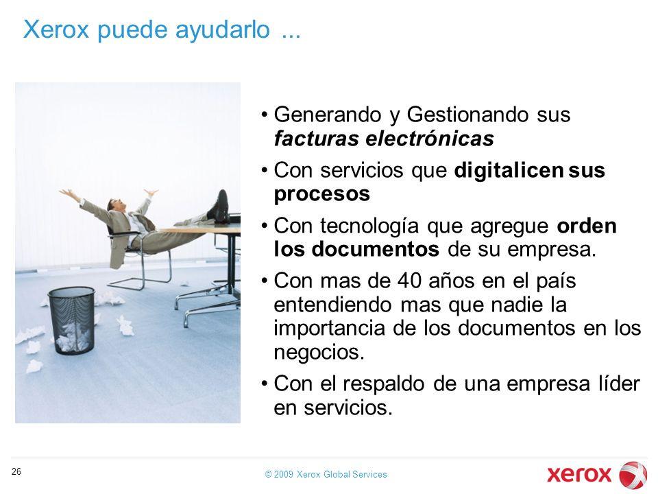 Xerox puede ayudarlo... Generando y Gestionando sus facturas electrónicas Con servicios que digitalicen sus procesos Con tecnología que agregue orden