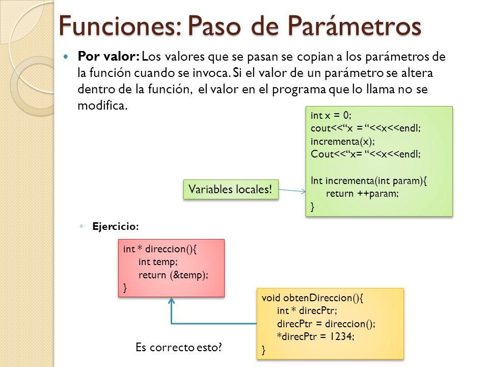 Funciones: Paso de Parámetros Por valor: Los valores que se pasan se copian a los parámetros de la función cuando se invoca.
