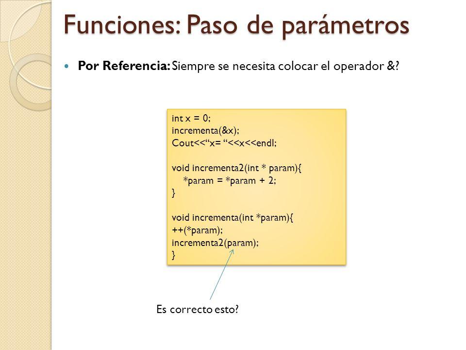 Funciones: Paso de parámetros Por Referencia: Siempre se necesita colocar el operador &.