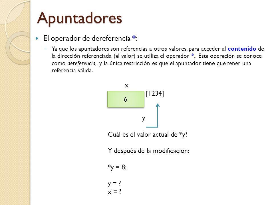 Apuntadores El operador de dereferencia *: Ya que los apuntadores son referencias a otros valores, para acceder al contenido de la dirección referenciada (al valor) se utiliza el operador *.