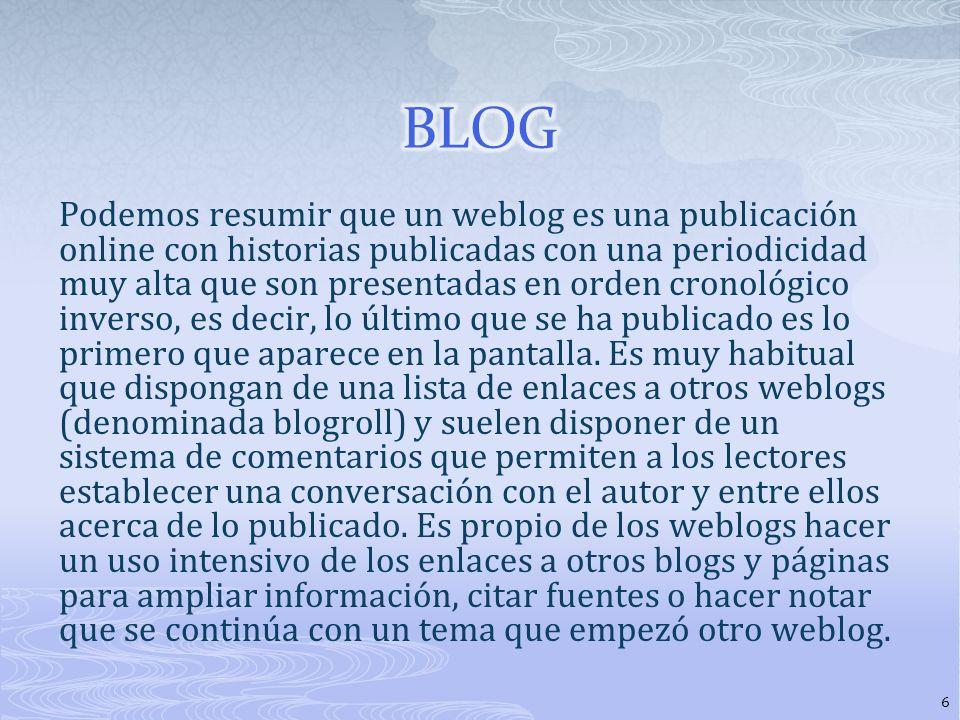 Podemos resumir que un weblog es una publicación online con historias publicadas con una periodicidad muy alta que son presentadas en orden cronológico inverso, es decir, lo último que se ha publicado es lo primero que aparece en la pantalla.