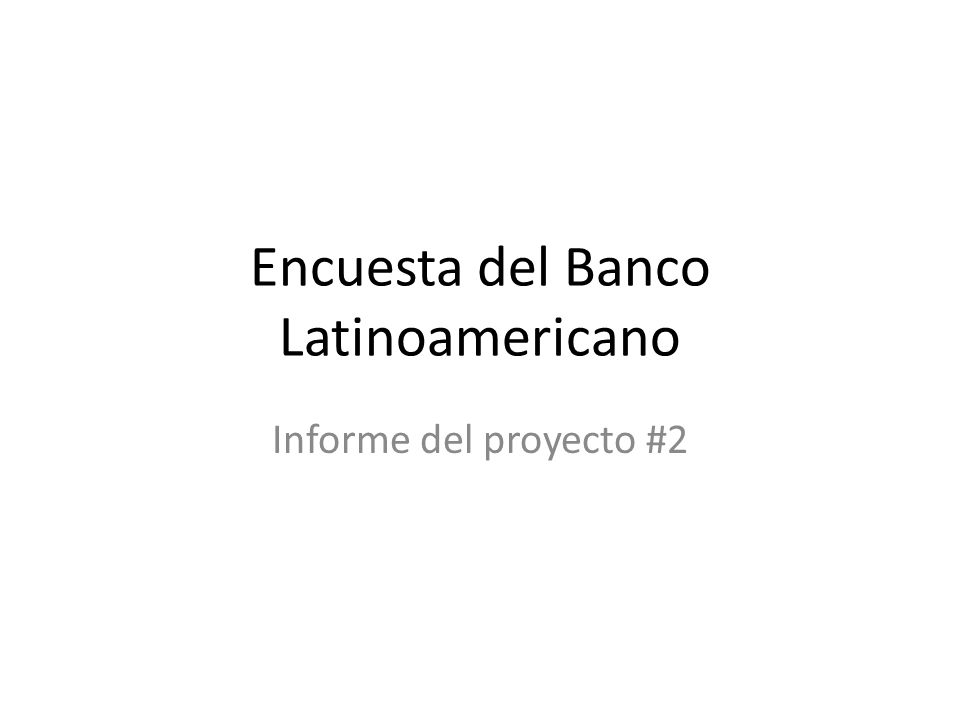 Encuesta del Banco Latinoamericano Informe del proyecto #2