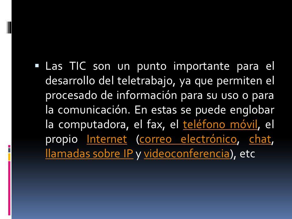 Las TIC son un punto importante para el desarrollo del teletrabajo, ya que permiten el procesado de información para su uso o para la comunicación. En