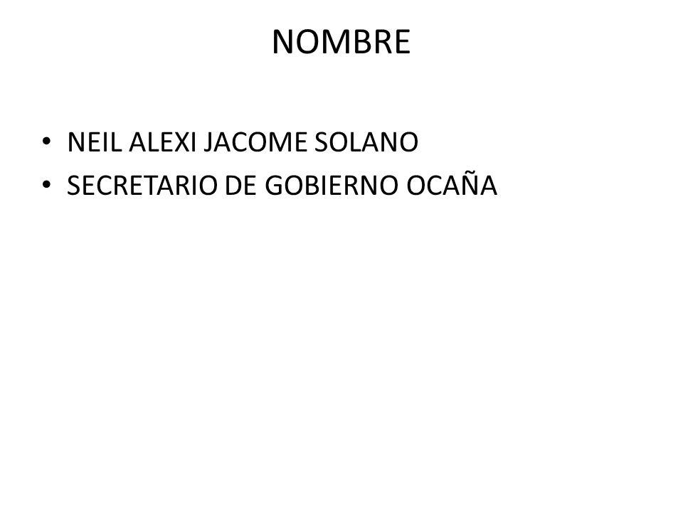 NOMBRE NEIL ALEXI JACOME SOLANO SECRETARIO DE GOBIERNO OCAÑA
