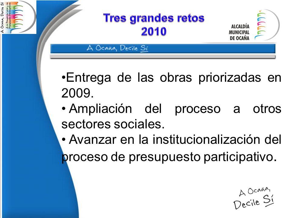 . Entrega de las obras priorizadas en 2009. Ampliación del proceso a otros sectores sociales. Avanzar en la institucionalización del proceso de presup