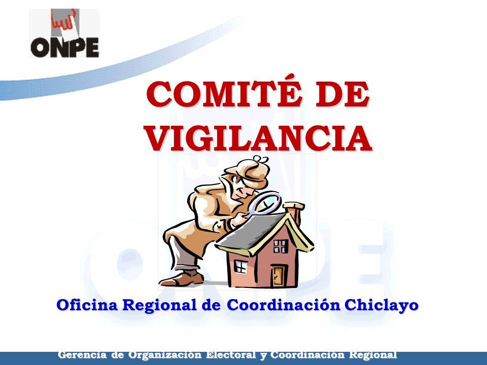 COMITÉ DE VIGILANCIA Oficina Regional de Coordinación Chiclayo Gerencia de Organización Electoral y Coordinación Regional