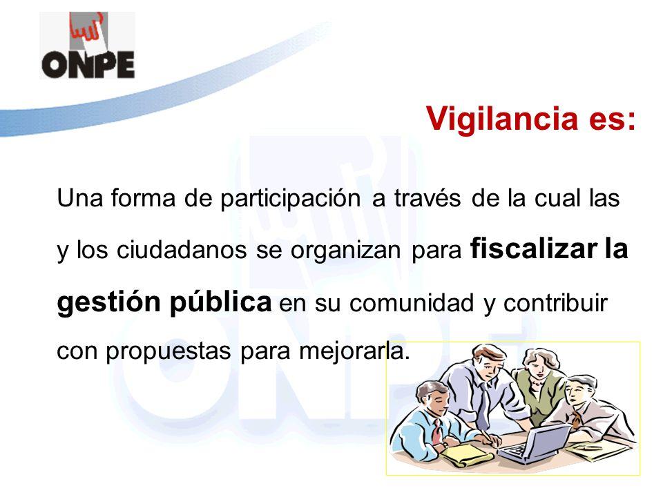 Vigilancia es: Una forma de participación a través de la cual las y los ciudadanos se organizan para fiscalizar la gestión pública en su comunidad y c