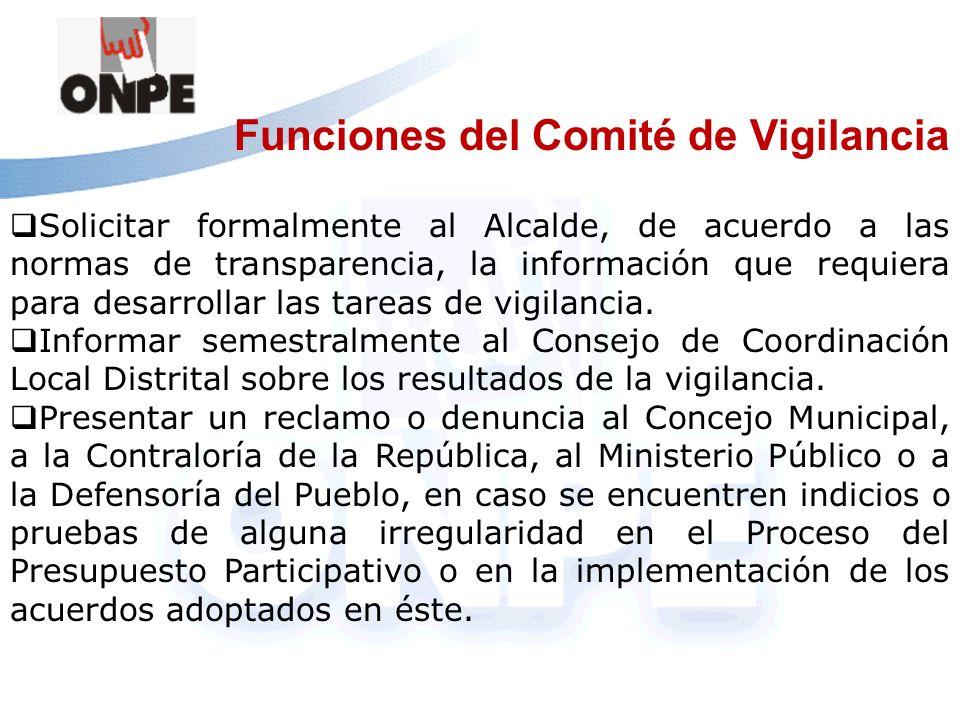 Funciones del Comité de Vigilancia Solicitar formalmente al Alcalde, de acuerdo a las normas de transparencia, la información que requiera para desarr