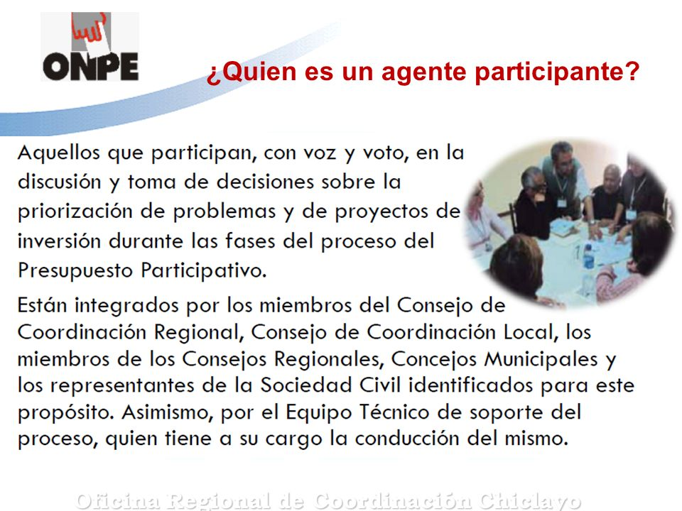 ¿Quien es un agente participante? Oficina Regional de Coordinación Chiclayo