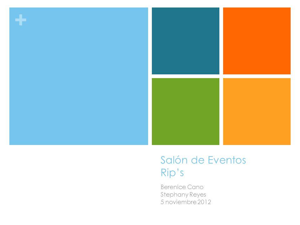 + Salón de Eventos Rips Berenice Cano Stephany Reyes 5 noviembre 2012