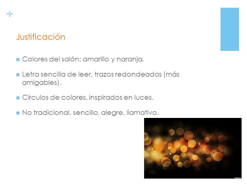 + Colores del salón: amarillo y naranja. Letra sencilla de leer, trazos redondeados (más amigables). Círculos de colores, inspirados en luces. No trad