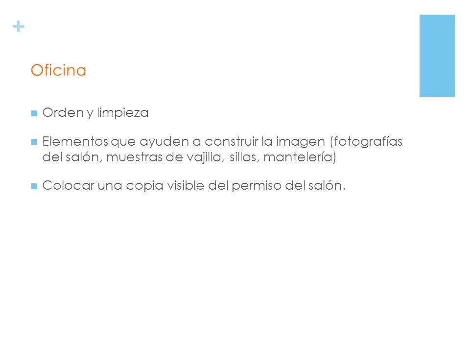 + Orden y limpieza Elementos que ayuden a construir la imagen (fotografías del salón, muestras de vajilla, sillas, mantelería) Colocar una copia visib