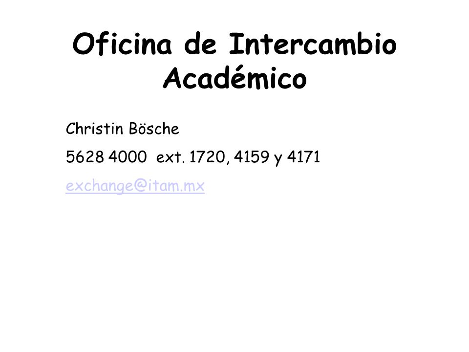 Oficina de Intercambio Académico Christin Bösche 5628 4000 ext. 1720, 4159 y 4171 exchange@itam.mx
