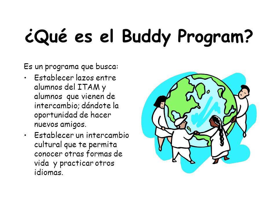 Requisitos para ser Buddy Dadas las diferencias culturales y de idioma, para formar parte del BP tienes que ser tolerante, flexible, respetuoso y sobre todo muy RESPONSABLE.